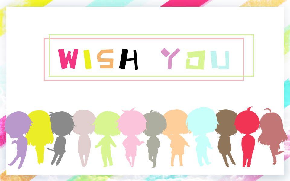 【高考12人大合唱】Wish you【KB/三无/茶理理/哦漏/萧忆情/西瓜/hanser/小缘/双笙/少恭/YUKIri/菠萝】