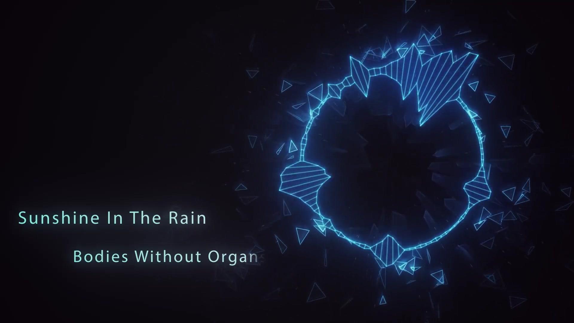音乐:bodies without organs-sunshine in the rain  ( 日不落 英文版
