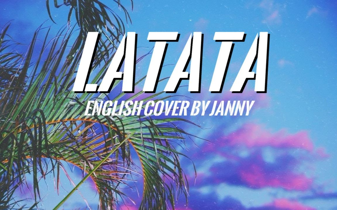 癹n��i*�i��l.�la:)�h�_【janny】翻唱——(g)i-dle 《latata》英文版