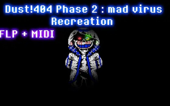 Dust!404 Phase 2 : Mad Virus Recreation (FLP+MIDI)Dust!FellSans110