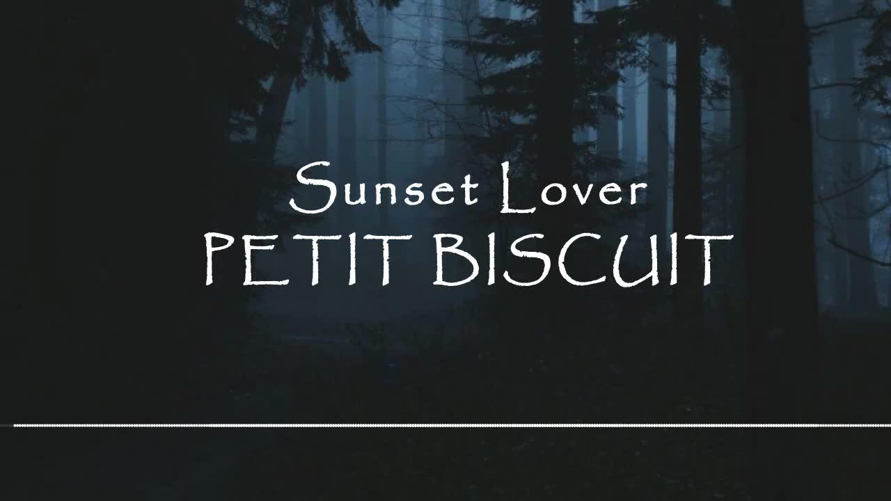 【电音】【开口跪】【迷幻向】Sunset Lover-PETIT BISCUIT_哔哩哔哩 (゜-゜)つロ 干杯~-bilibili