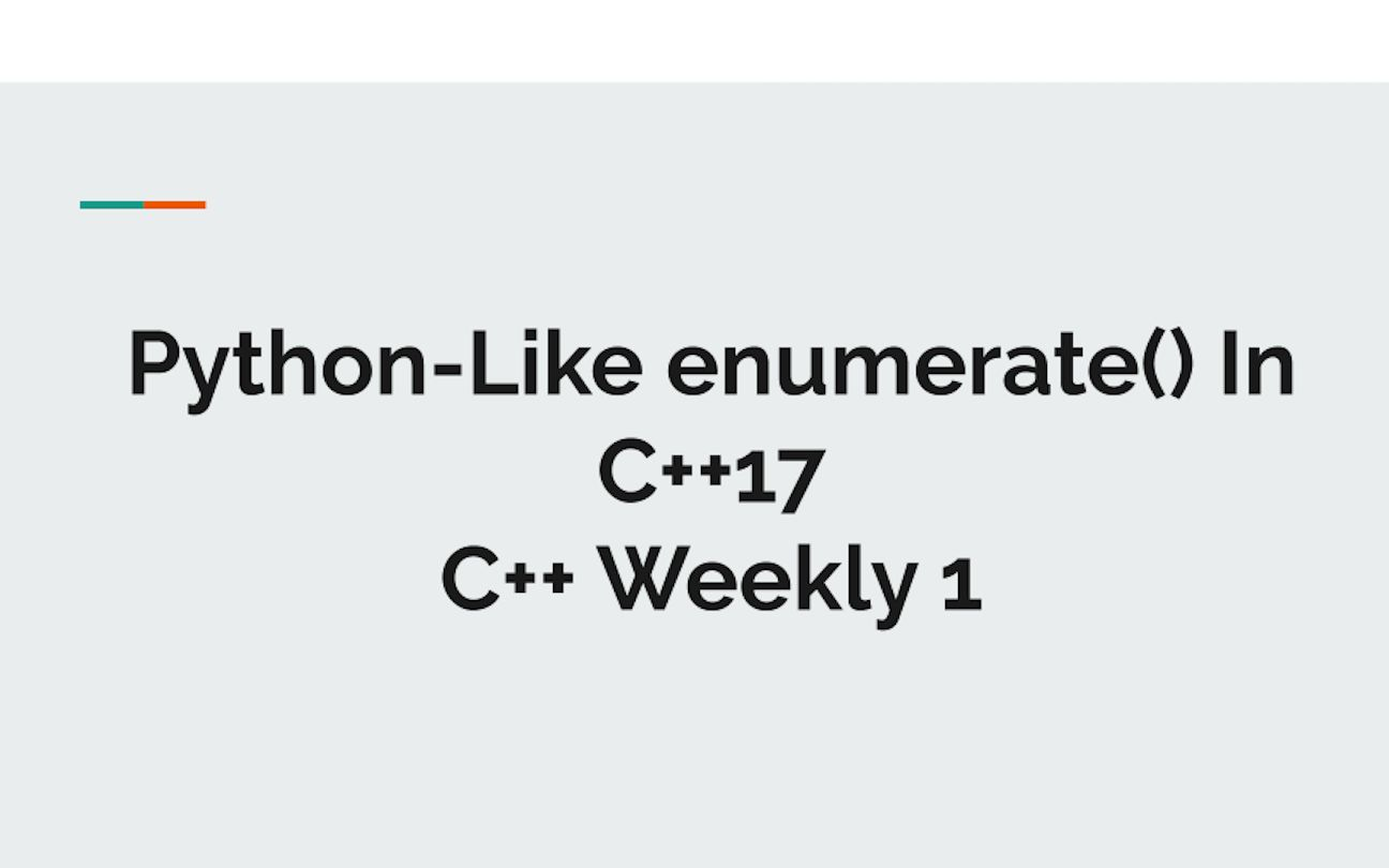 Python-Like enumerate() In C++17 – C++ Weekly EP1