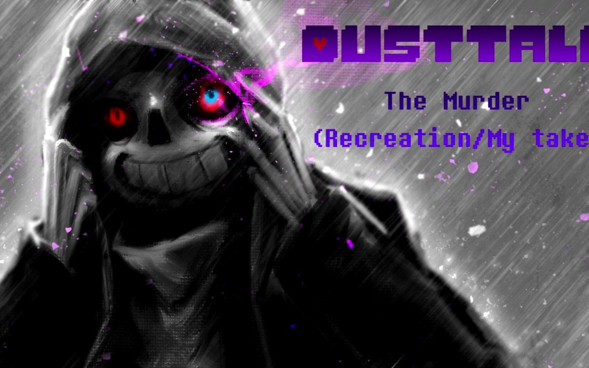 Dusttale-The Murder(RecreationMy take)