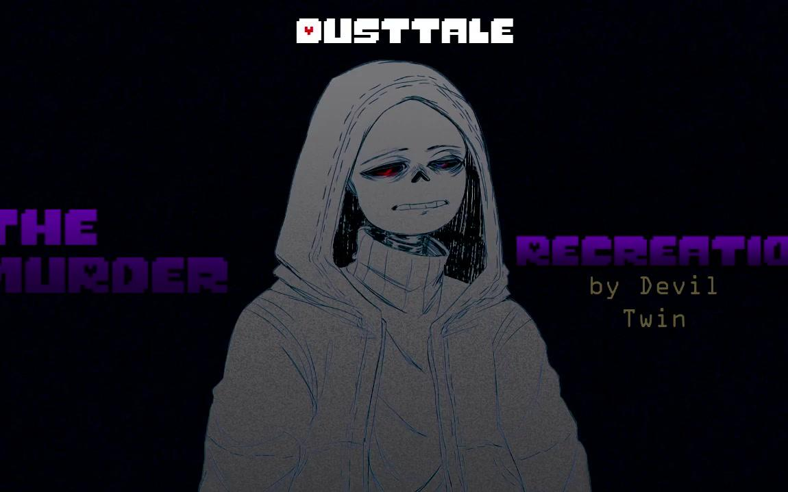 {Dusttale}-The Murder(My Recreation)